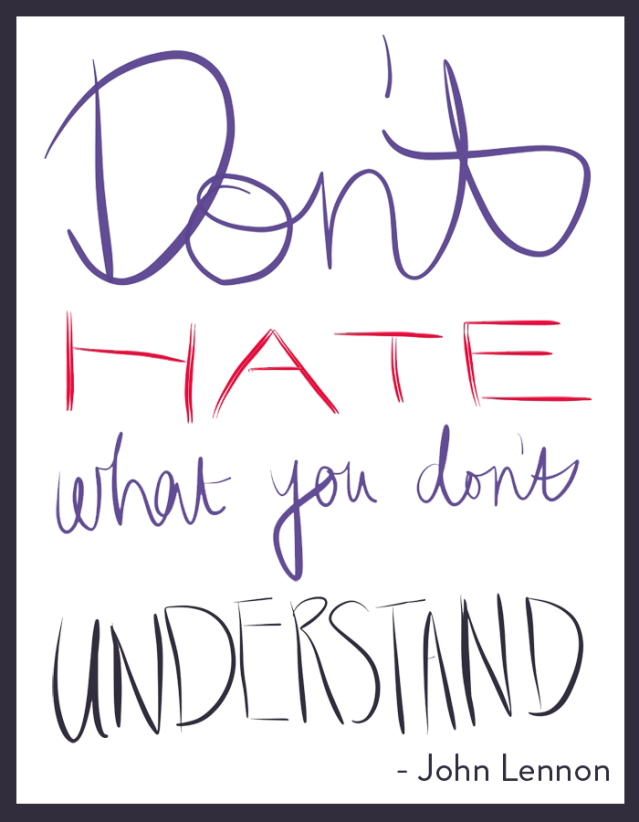 Don't hate what you don't understand © Hannah Duke